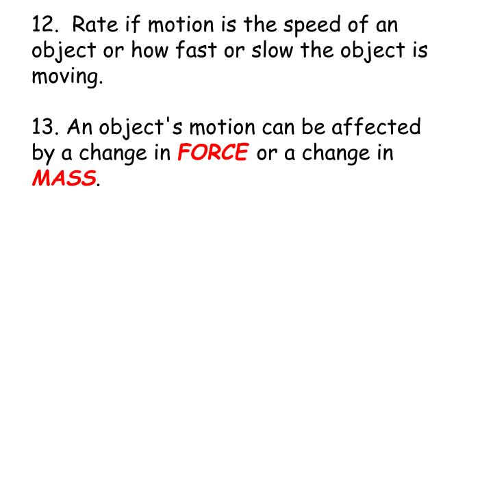 12.  Rate if motion is the speed of an object or how fast or slow the object is moving.