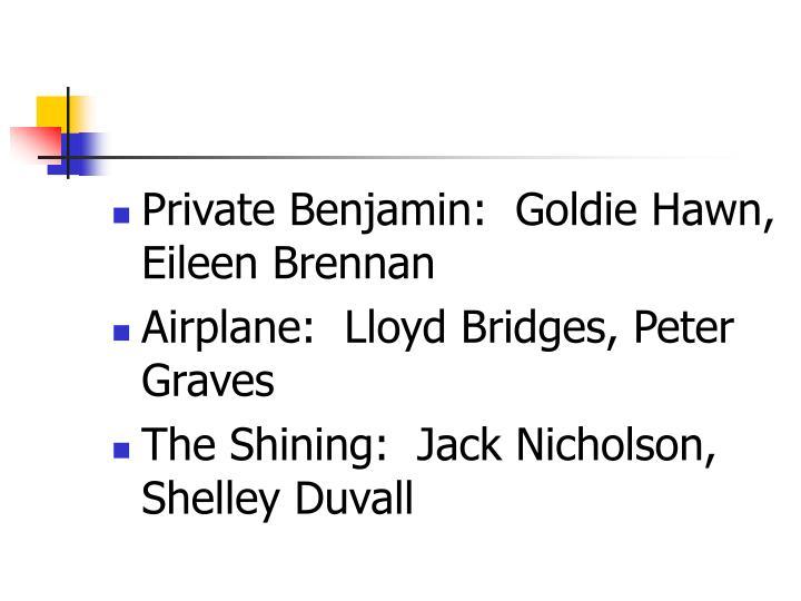 Private Benjamin:  Goldie Hawn, Eileen Brennan