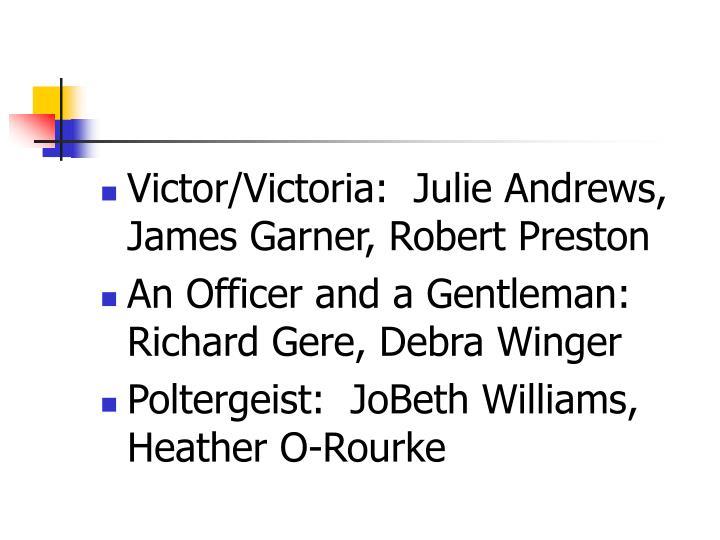 Victor/Victoria:  Julie Andrews, James Garner, Robert Preston