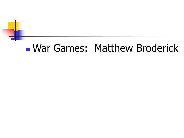 War Games:  Matthew Broderick