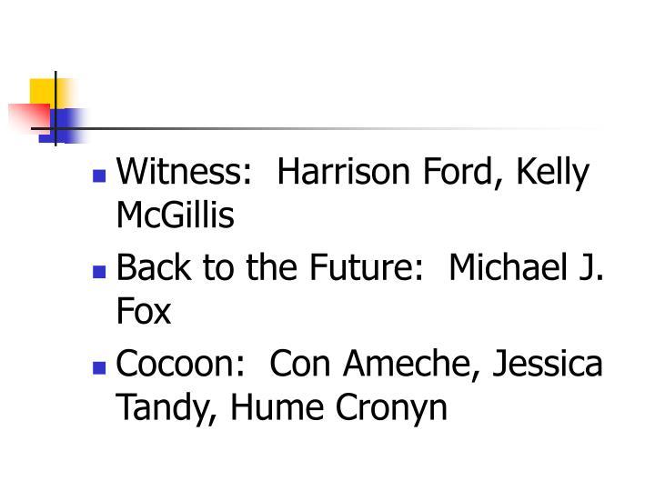 Witness:  Harrison Ford, Kelly McGillis