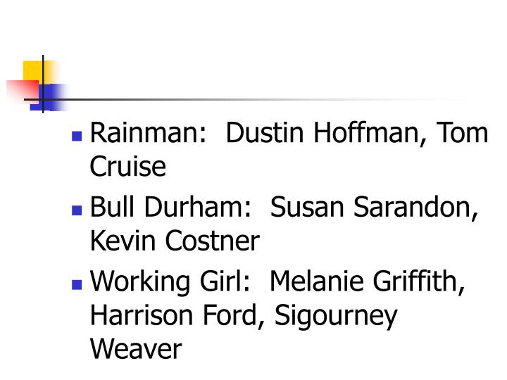 Rainman:  Dustin Hoffman, Tom Cruise