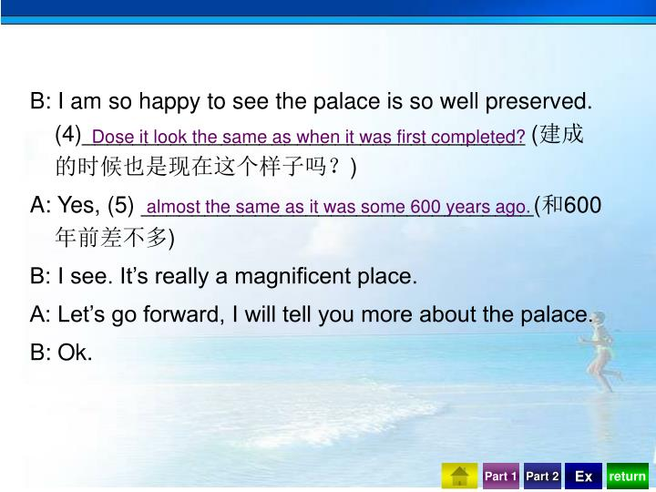 B: I am so happy to see the palace is so well preserved. (4)___________________________________ (