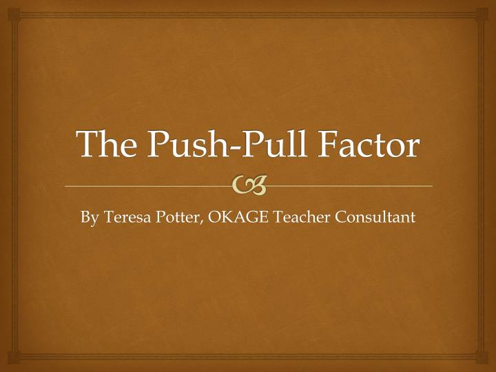 The Push-Pull Factor