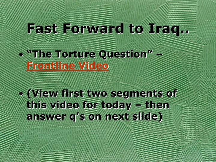 Fast Forward to Iraq..
