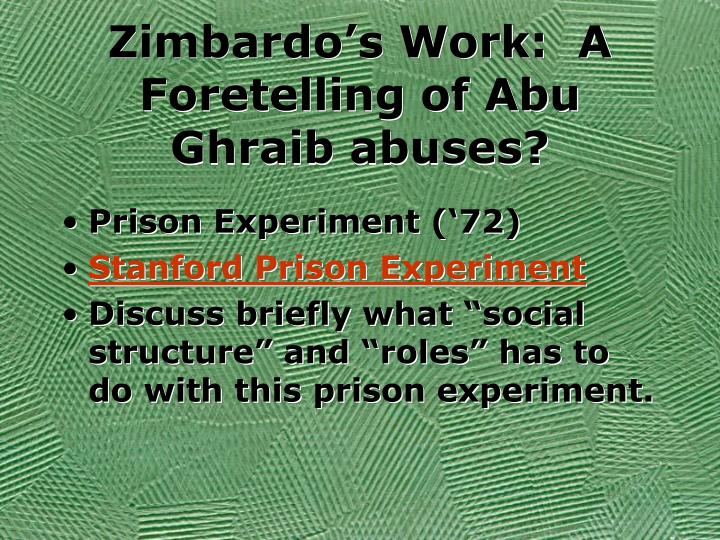 Zimbardo's Work:  A Foretelling of Abu Ghraib abuses?