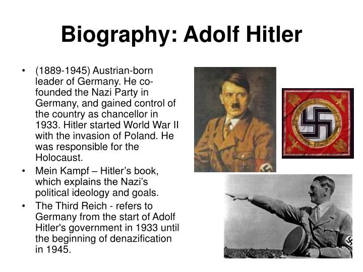 a biography of adolf hitler an austrian born german leader in world war two Biography world war ii occupation: dictator of germany born: april 20, 1889 in braunau am inn, austria-hungary died: april 30 1945 in berlin, germany best known for: starting world war ii and the holocaust biography: adolf hitler was the leader of germany from 1933 to 1945 he was leader of the nazi party and became a powerful dictator.