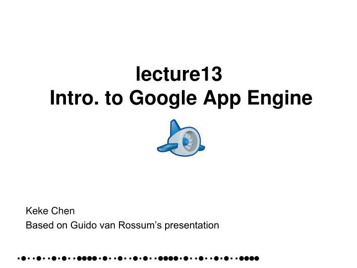Lecture13 intro to google app engine