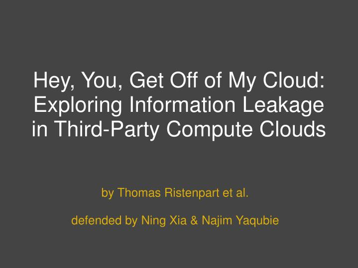 Hey, You, Get Off of My Cloud: Exploring Information Leakage in Third-Party Compute Clouds