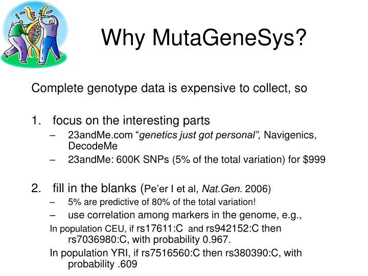 Why MutaGeneSys?
