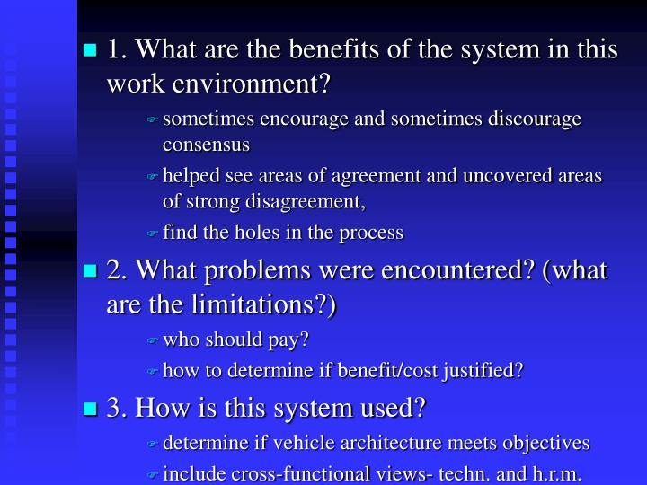 1. What are the benefits of the system in this work environment?