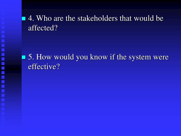 4. Who are the stakeholders that would be affected?