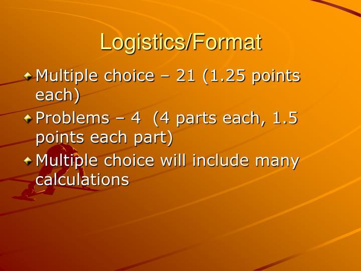 Logistics/Format