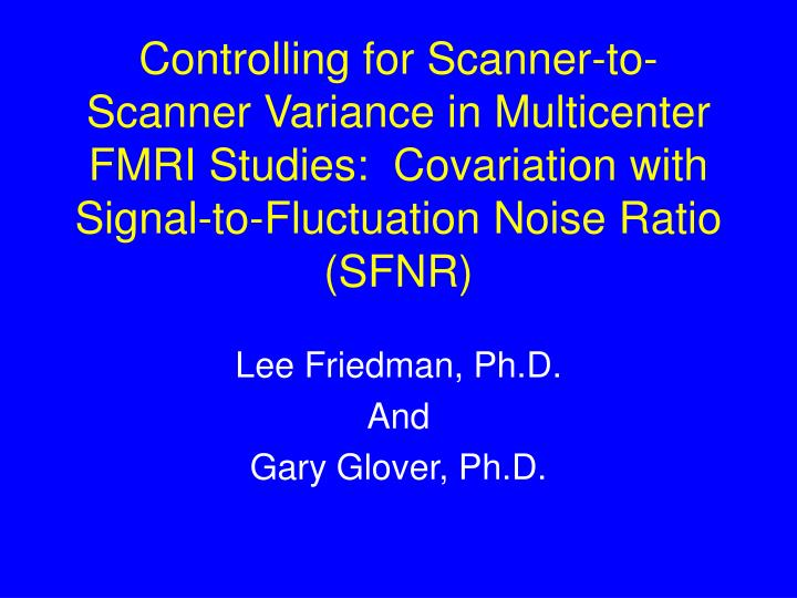 Controlling for Scanner-to-Scanner Variance in Multicenter FMRI Studies:  Covariation with Signal-to...