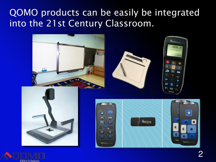 QOMO products can be easily be integrated into the 21st Century Classroom.