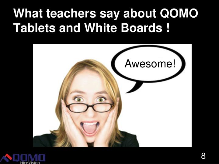 What teachers say about QOMO Tablets and White Boards !