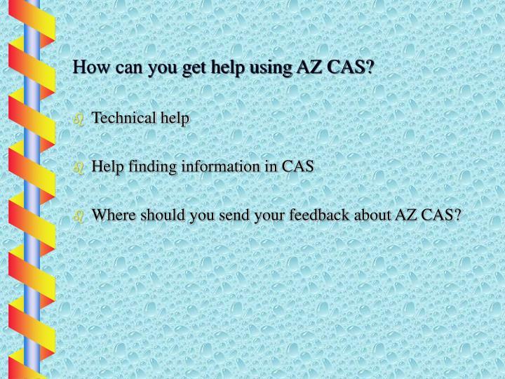 How can you get help using AZ CAS?
