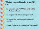 what do you need in order to use az cas