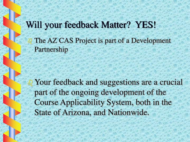 Will your feedback Matter?  YES!