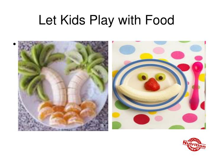 Let Kids Play with Food