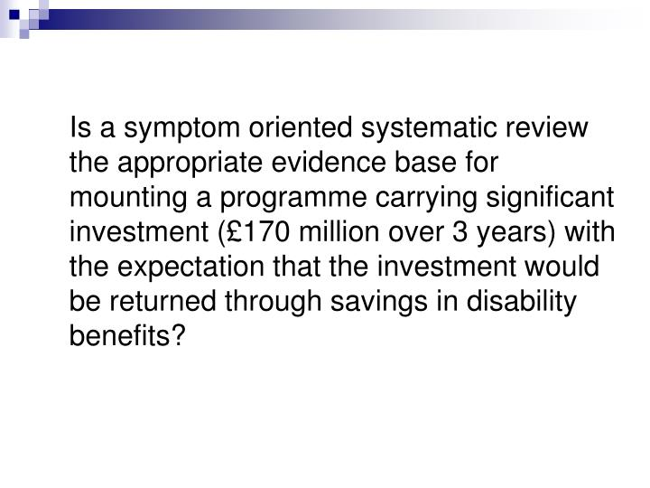 Is a symptom oriented systematic review the appropriate evidence base for mounting a programme carr...