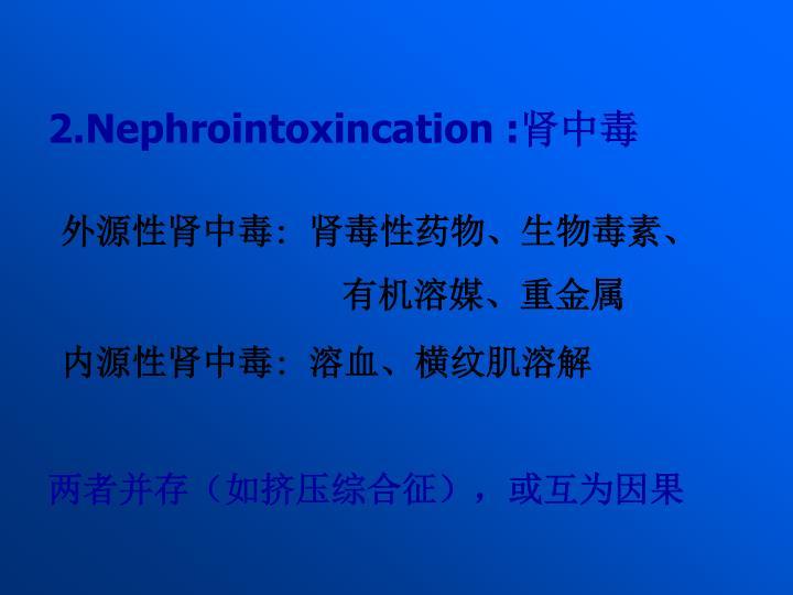2.Nephrointoxincation :