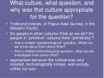 what culture what question and why was that culture appropriate for the question