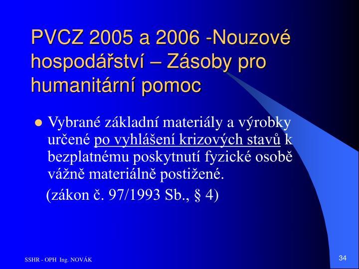 PVCZ 2005 a 2006 -Nouzové hospodářství – Zásoby pro humanitární pomoc