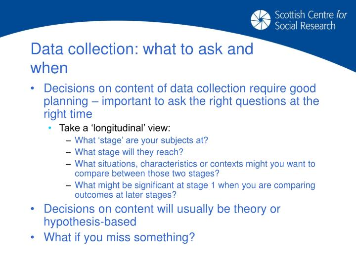 Data collection: what to ask and when