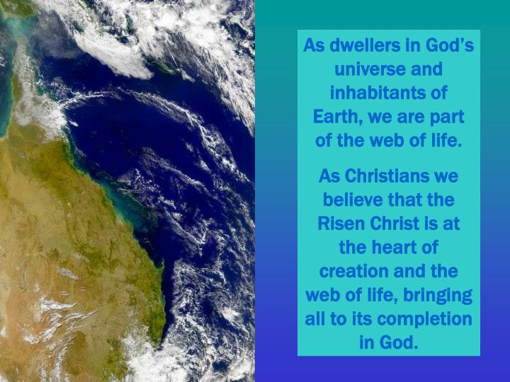 As dwellers in God's universe and inhabitants of Earth, we are part of the web of life.