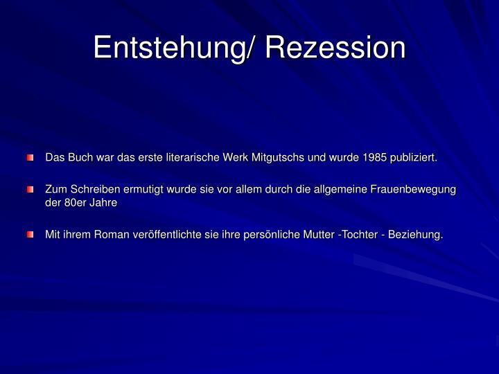 Entstehung/ Rezession
