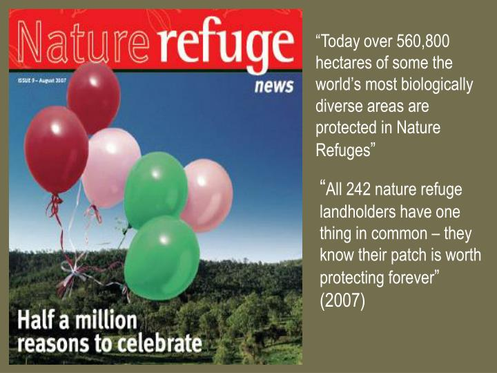 """Today over 560,800 hectares of some the world's most biologically diverse areas are protected in Nature Refuges"