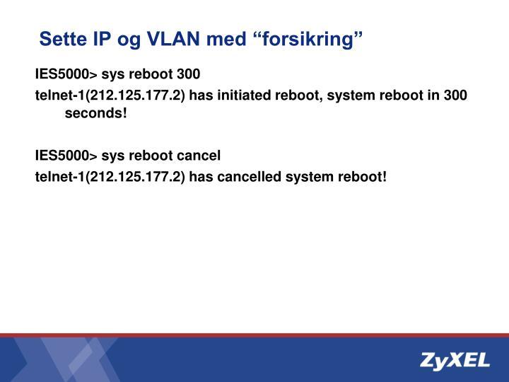 "Sette IP og VLAN med ""forsikring"""