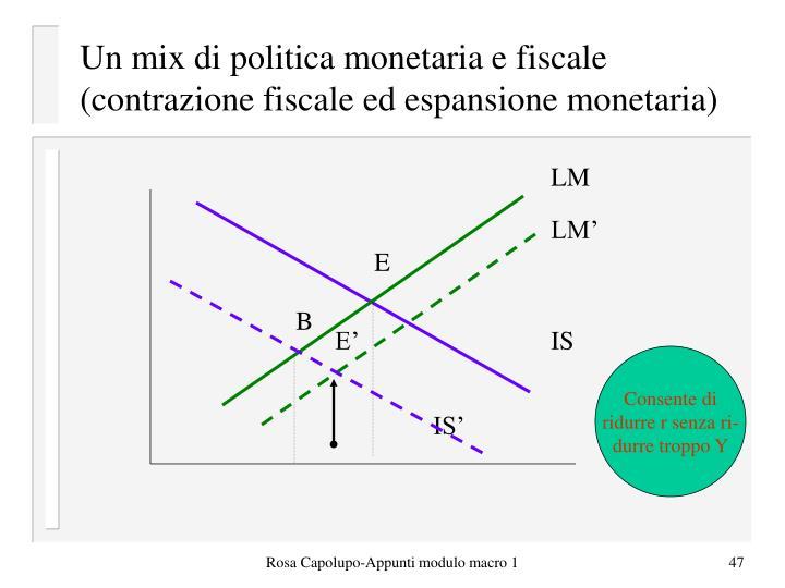 Un mix di politica monetaria e fiscale (contrazione fiscale ed espansione monetaria)