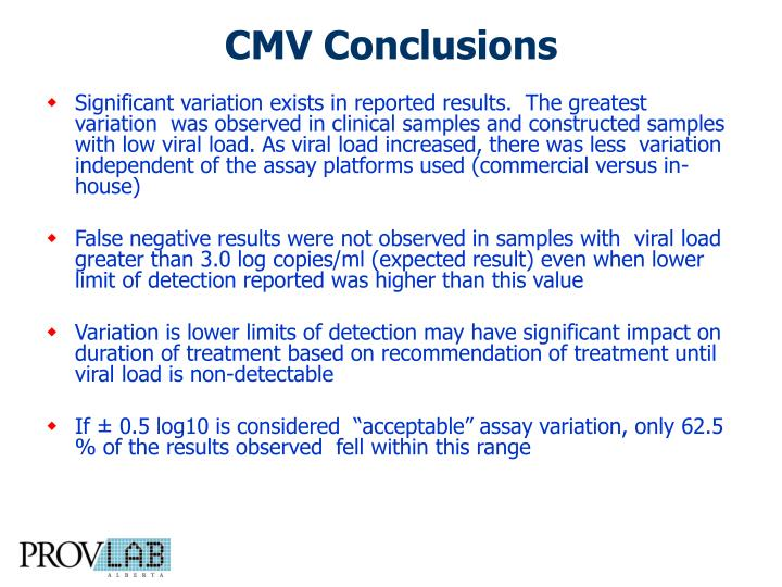 Significant variation exists in reported results.  The greatest variation  was observed in clinical samples and constructed samples  with low viral load. As viral load increased, there was less  variation independent of the assay platforms used (commercial versus in-house)