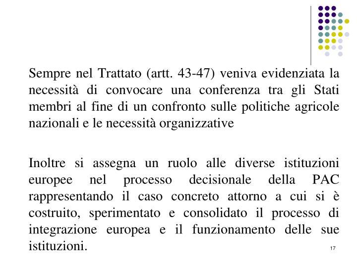 Sempre nel Trattato (artt. 43-47) veniva evidenziata la necessità di convocare una conferenza tra gli Stati membri al fine di un confronto sulle politiche agricole nazionali e le necessità organizzative