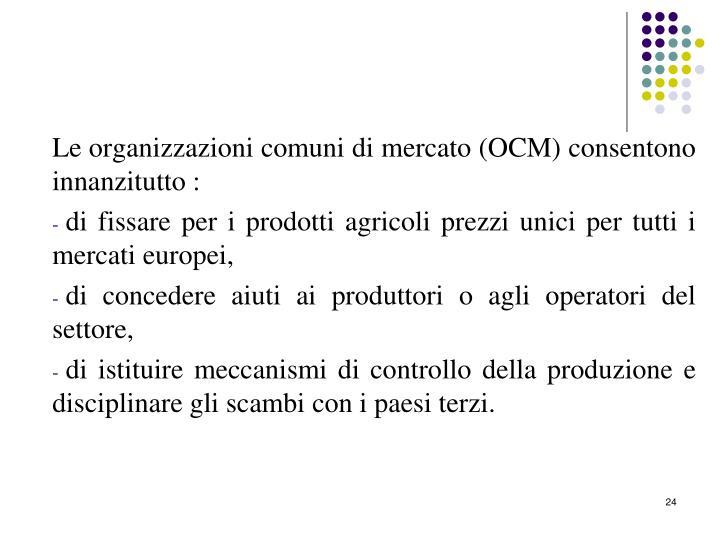 Le organizzazioni comuni di mercato (OCM) consentono innanzitutto :