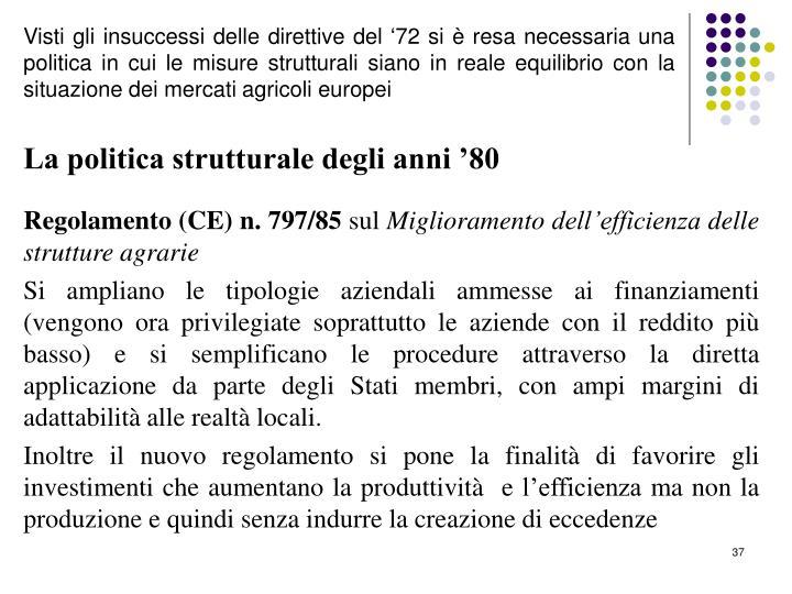 Visti gli insuccessi delle direttive del '72 si è resa necessaria una politica in cui le misure strutturali siano in reale equilibrio con la situazione dei mercati agricoli europei