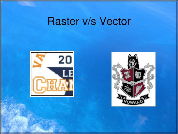Raster v/s Vector