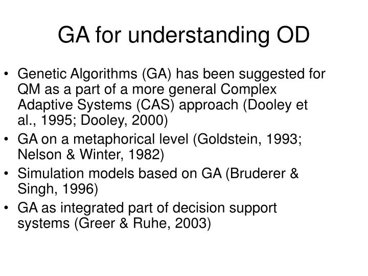 Genetic Algorithms (GA) has been suggested for QM as a part of a more general Complex Adaptive Systems (CAS) approach (Dooley et al., 1995; Dooley, 2000)