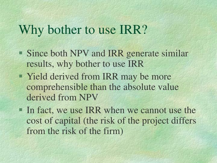 Why bother to use IRR?