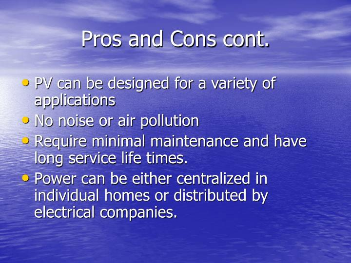 Pros and Cons cont.