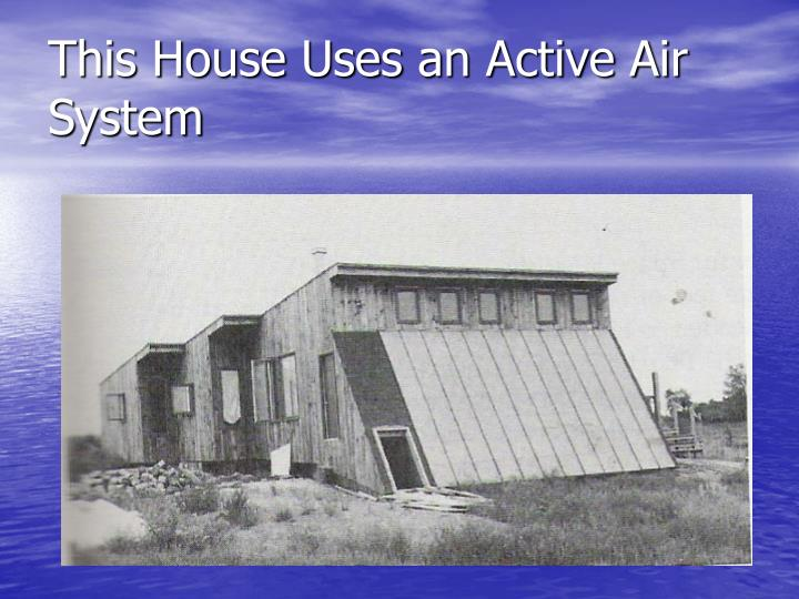 This House Uses an Active Air System