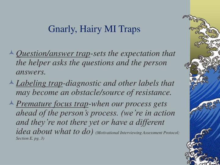 Gnarly, Hairy MI Traps