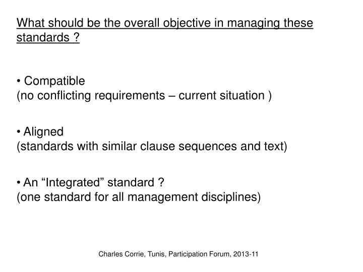 What should be the overall objective in managing these standards ?