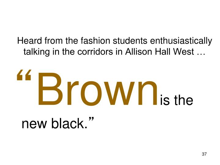 Heard from the fashion students enthusiastically talking in the corridors in Allison Hall West …