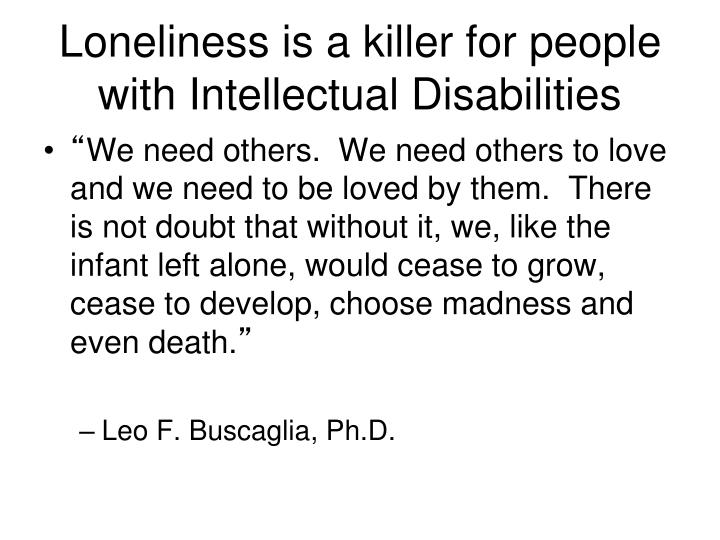 Loneliness is a killer for people with Intellectual Disabilities