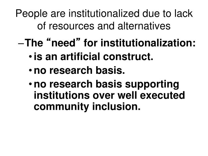 People are institutionalized due to lack of resources and alternatives