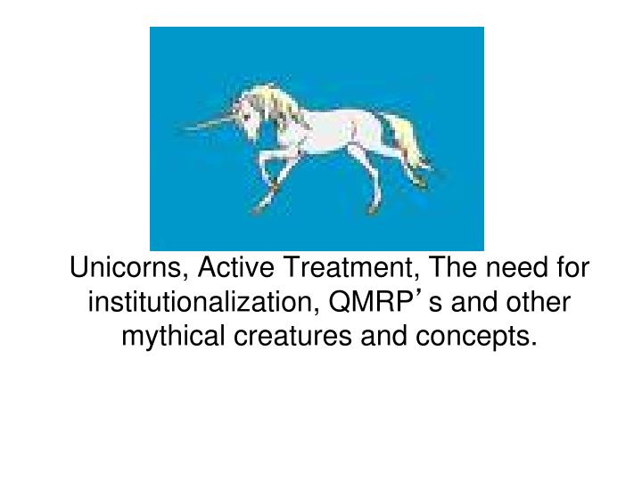 Unicorns, Active Treatment, The need for institutionalization, QMRP