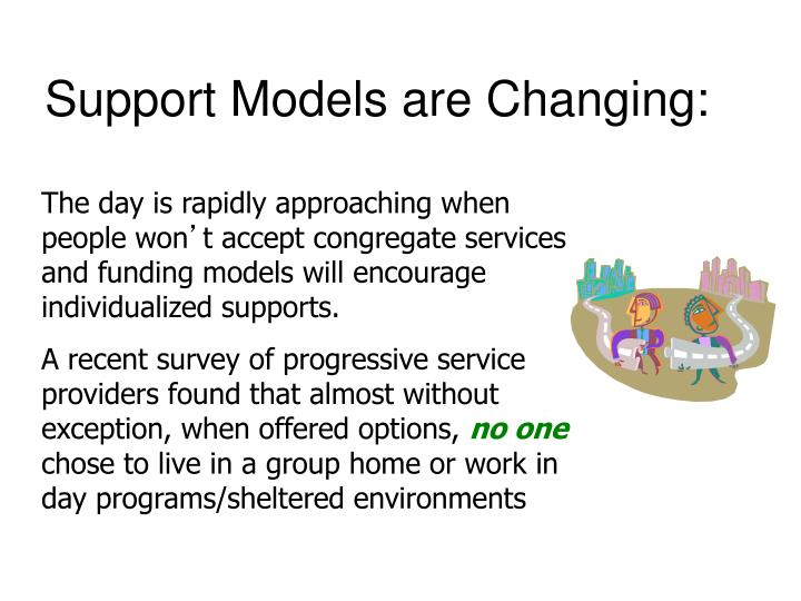 Support Models are Changing: